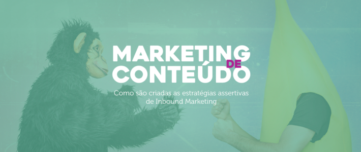 Marketing de Conteúdo: Da ideia à publicação  Como são criadas as estratégias assertivas de Inbound Marketing
